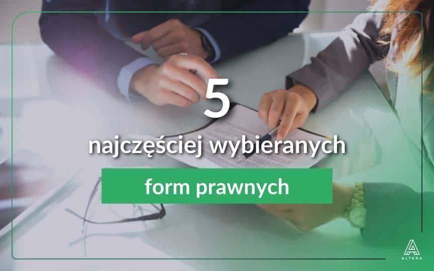 Jaką formę prowadzenia działalności wybrać 5 najczęściej wybieranych form prawnych