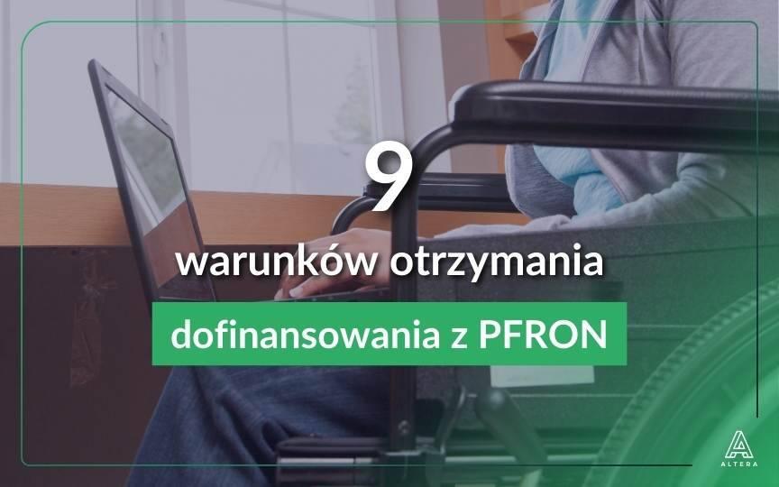 Dofinansowanie z PFRON do wynagrodzeń pracowników niepełnosprawnych - 9 warunków, które należy spełnić